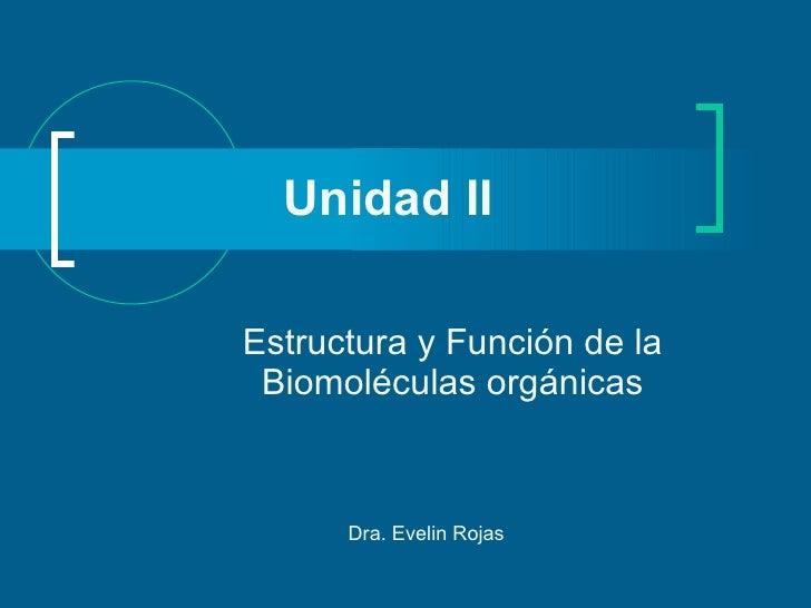 Unidad II Estructura y Función de la Biomoléculas orgánicas Dra. Evelin Rojas