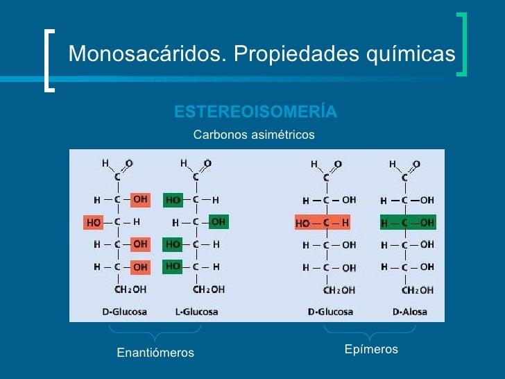 Monosacáridos. Propiedades químicas  ESTEREOISOMERÍA Enantiómeros  Epímeros Carbonos asimétricos