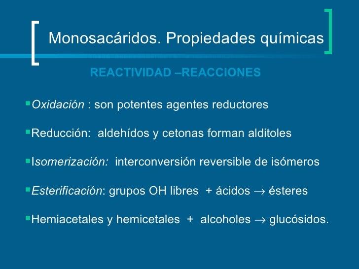 Monosacáridos. Propiedades químicas  <ul><li>Oxidación  : son potentes agentes reductores  </li></ul><ul><li>Reducción:  a...