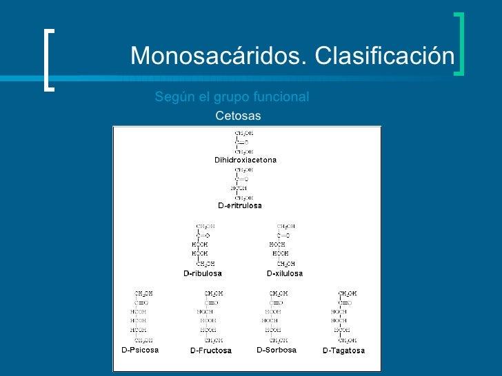 Monosacáridos. Clasificación Según el grupo funcional Cetosas