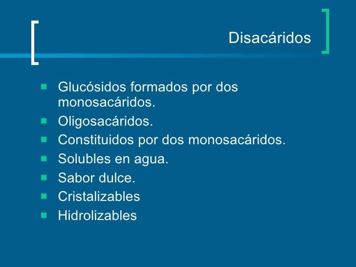 Disacáridos <ul><li>Glucósidos formados por dos monosacáridos. </li></ul><ul><li>Oligosacáridos. </li></ul><ul><li>Constit...