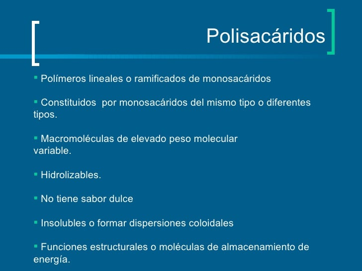 Polisacáridos <ul><li>Polímeros lineales o ramificados de monosacáridos </li></ul><ul><li>Constituidos  por monosacáridos ...