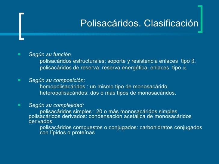 Polisacáridos. Clasificación <ul><li>Según su función </li></ul><ul><li>polisacáridos estructurales: soporte y resistencia...