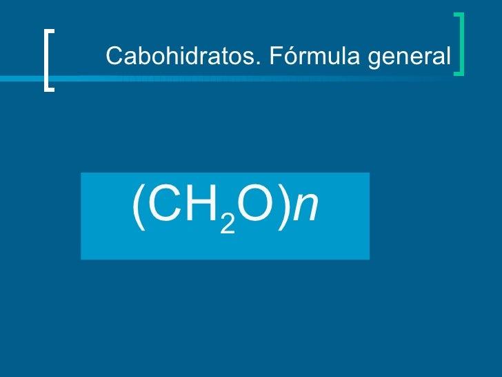 Cabohidratos. Fórmula general <ul><li>(CH 2 O) n </li></ul>