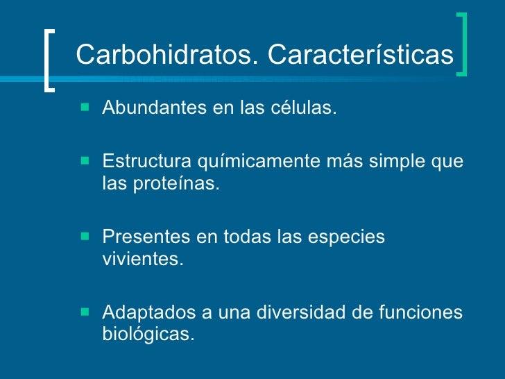 Carbohidratos. Características <ul><ul><ul><li>Abundantes en las células. </li></ul></ul></ul><ul><ul><ul><li>Estructura q...