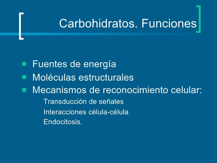 Carbohidratos. Funciones <ul><li>Fuentes de energía  </li></ul><ul><li>Moléculas estructurales </li></ul><ul><li>Mecanismo...
