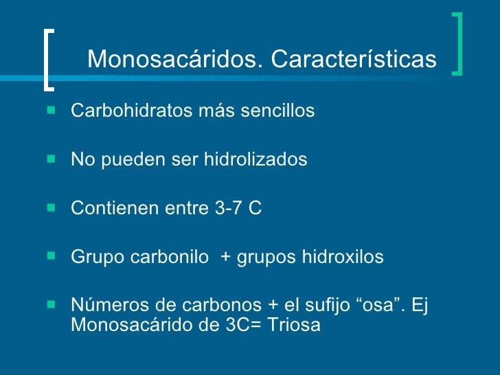 Monosacáridos. Características <ul><li>Carbohidratos más sencillos </li></ul><ul><li>No pueden ser hidrolizados  </li></ul...