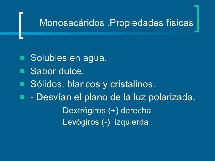 Monosacáridos .Propiedades físicas <ul><li>Solubles en agua. </li></ul><ul><li>Sabor dulce. </li></ul><ul><li>Sólidos, bla...