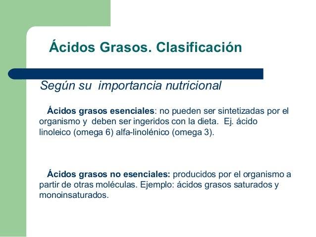 Ácidos Grasos. ClasificaciónSegún su importancia nutricional   Ácidos grasos esenciales: no pueden ser sintetizadas por el...