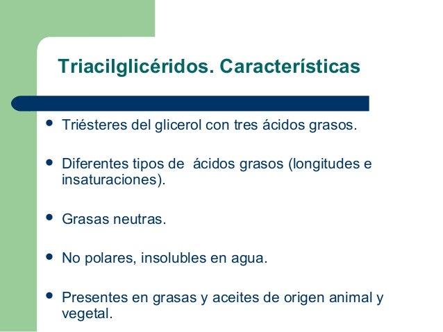 Triacilglicéridos. Características   Triésteres del glicerol con tres ácidos grasos.   Diferentes tipos de ácidos grasos...