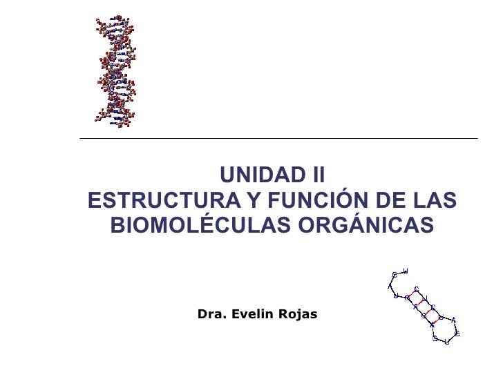 UNIDAD II ESTRUCTURA Y FUNCIÓN DE LAS BIOMOLÉCULAS ORGÁNICAS Dra. Evelin Rojas