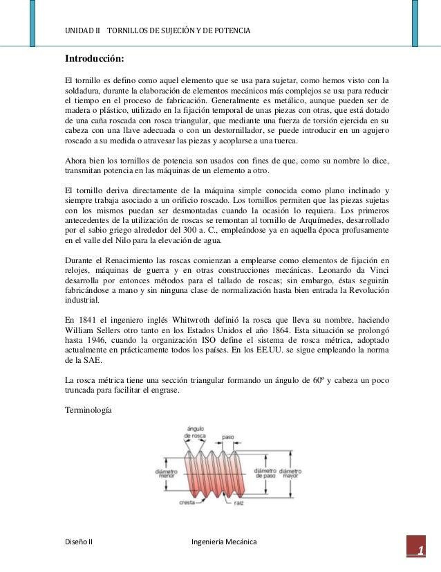 UNIDAD II TORNILLOS DE SUJECIÓN Y DE POTENCIAIntroducción:El tornillo es defino como aquel elemento que se usa para sujeta...