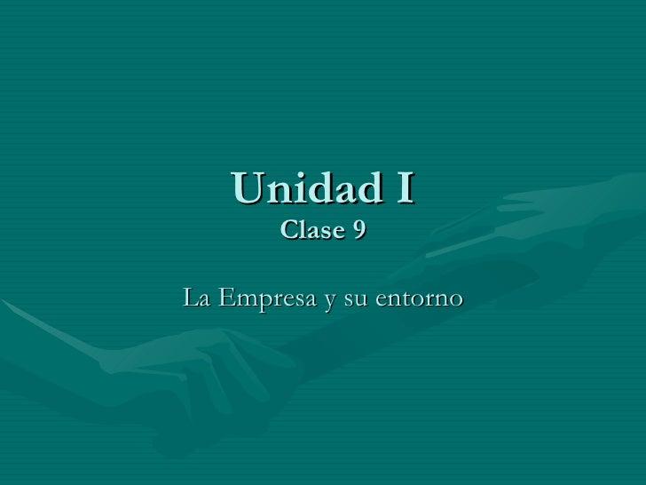 Unidad I Clase 9 La Empresa y su entorno
