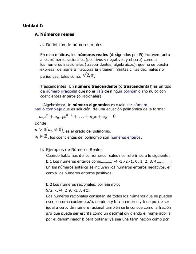 Unidad I:     A. Números reales        a. Definición de números reales        En matemáticas, los números reales (designad...