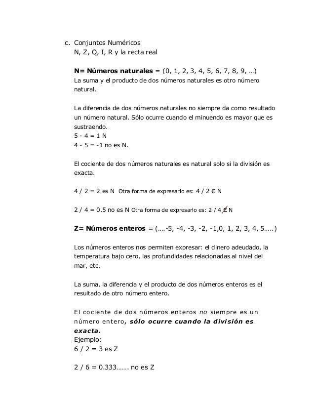 c. Conjuntos Numéricos   N, Z, Q, I, R y la recta real   N= Números naturales = (0, 1, 2, 3, 4, 5, 6, 7, 8, 9, …)   La sum...