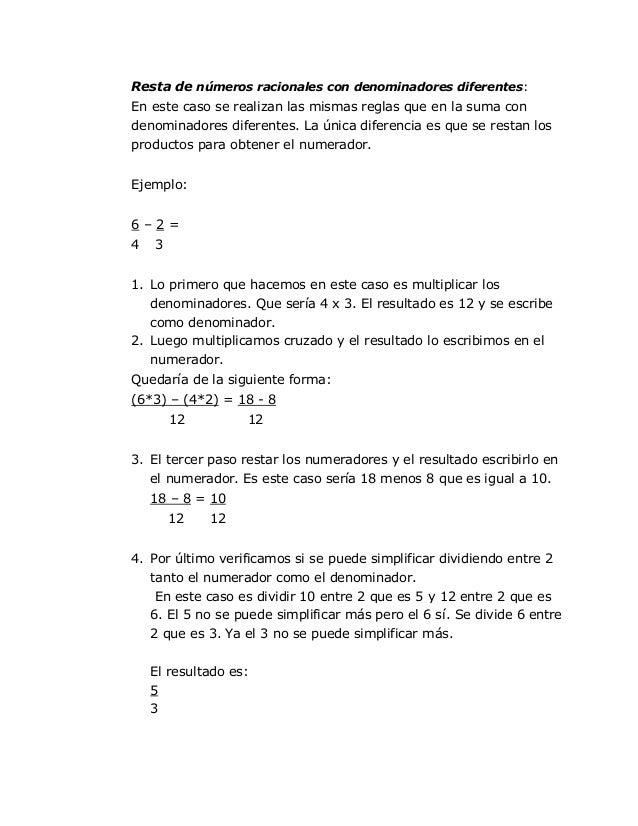 Resta de números racionales con denominadores diferentes:En este caso se realizan las mismas reglas que en la suma condeno...