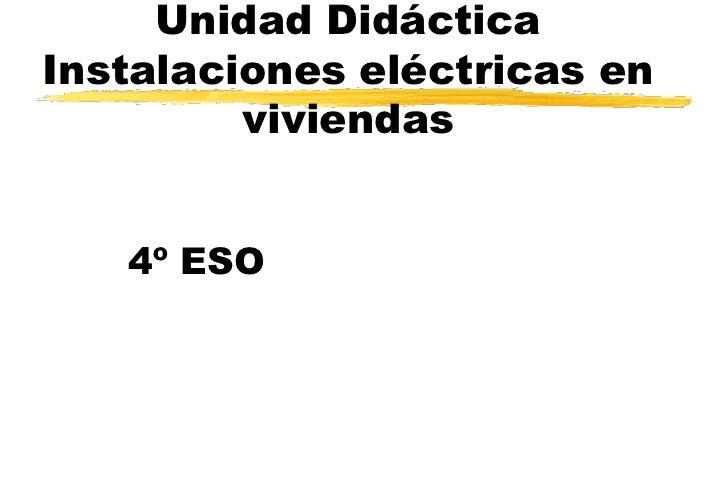 Unidad Didáctica Instalaciones eléctricas en viviendas<br />4º ESO<br />