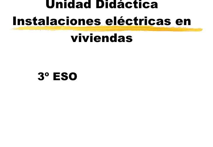 Unidad Didáctica Instalaciones eléctricas en viviendas 3º ESO