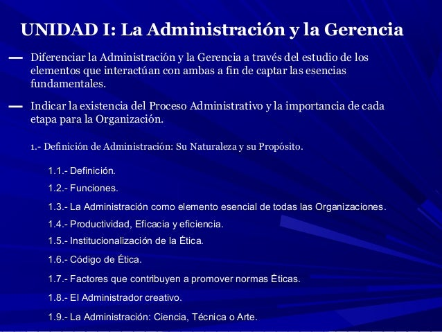 UNIDAD I: La Administración y la Gerencia Diferenciar la Administración y la Gerencia a través del estudio de los elemento...
