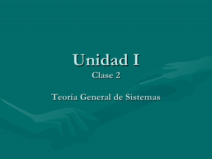 Unidad I Clase 2 Teoría General de Sistemas