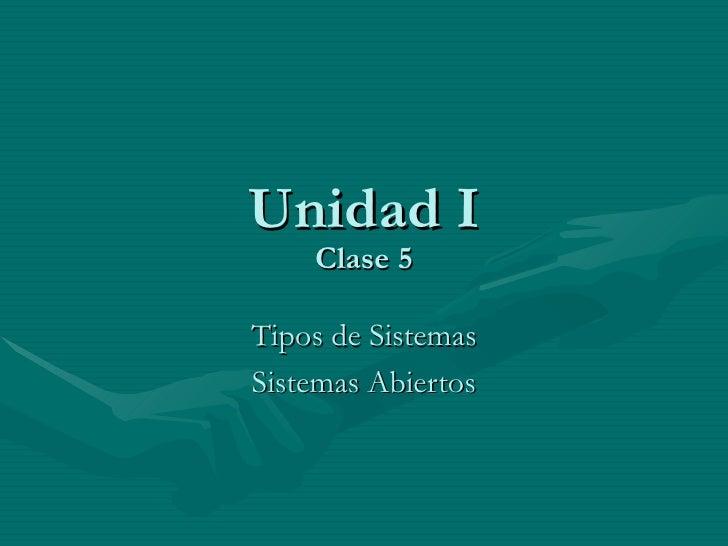Unidad I Clase 5 Tipos de Sistemas Sistemas Abiertos