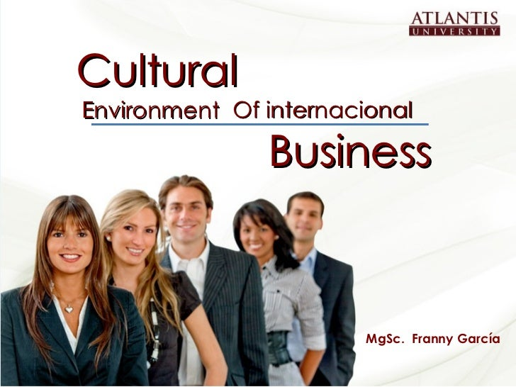Cultural Business Environment MgSc.  Franny García Of internacional