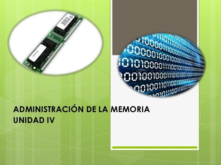 ADMINISTRACIÓN DE LA MEMORIAUNIDAD IV