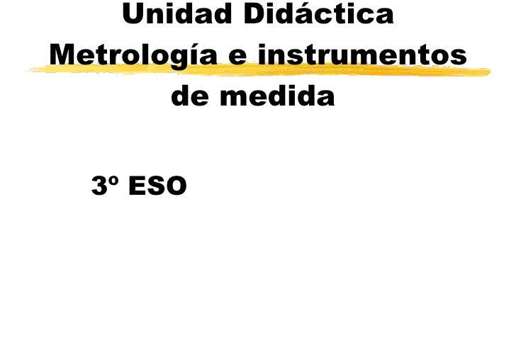 Unidad Didáctica  Metrología e instrumentos de medida   3º ESO