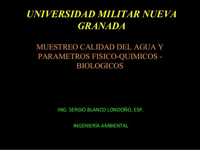 ING. SERGIO BLANCO LONDOÑO, ESP. INGENIERÍA AMBIENTAL MUESTREO CALIDAD DEL AGUA Y PARAMETROS FISICO-QUIMICOS - BIOLOGICOS ...