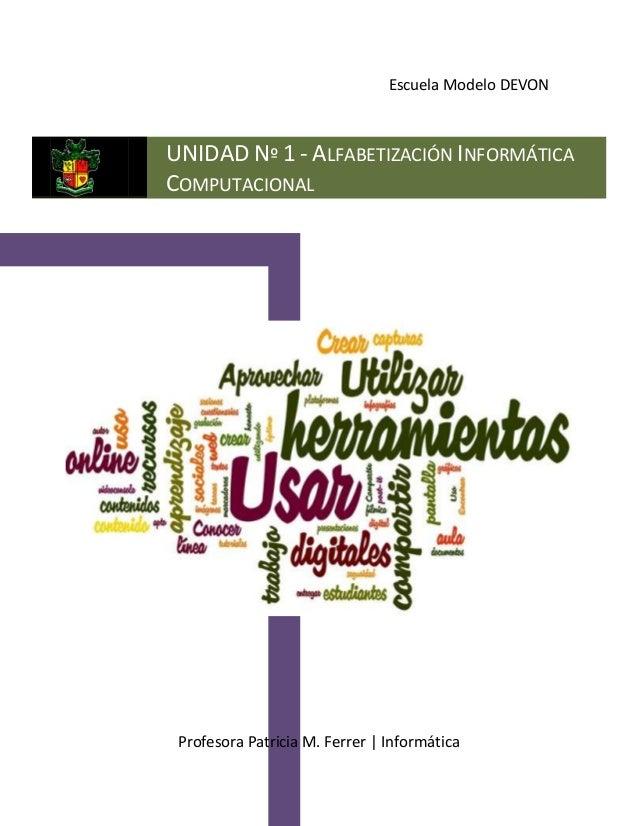 Escuela Modelo DEVON Profesora Patricia M. Ferrer | Informática UNIDAD Nº 1 - ALFABETIZACIÓN INFORMÁTICA COMPUTACIONAL