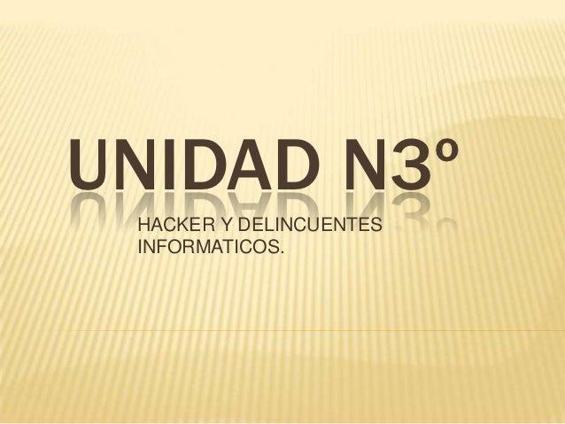 UNIDAD N3º HACKER Y DELINCUENTES INFORMATICOS.