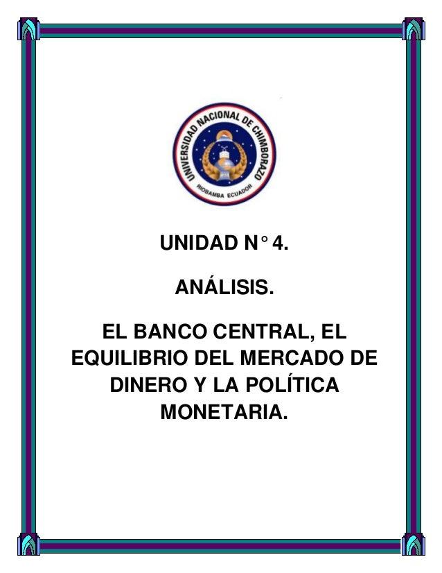 UNIDAD N° 4. ANÁLISIS. EL BANCO CENTRAL, EL EQUILIBRIO DEL MERCADO DE DINERO Y LA POLÍTICA MONETARIA.