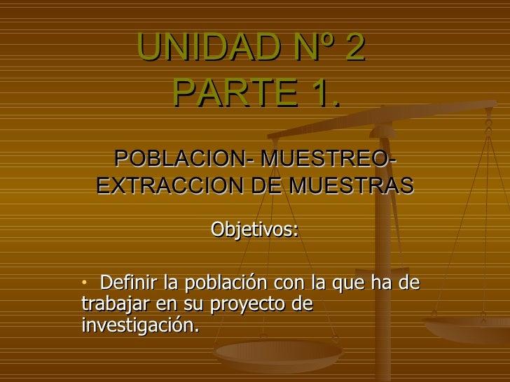 POBLACION- MUESTREO- EXTRACCION DE MUESTRAS <ul><li>Objetivos: </li></ul><ul><li>Definir la población con la que ha de tra...