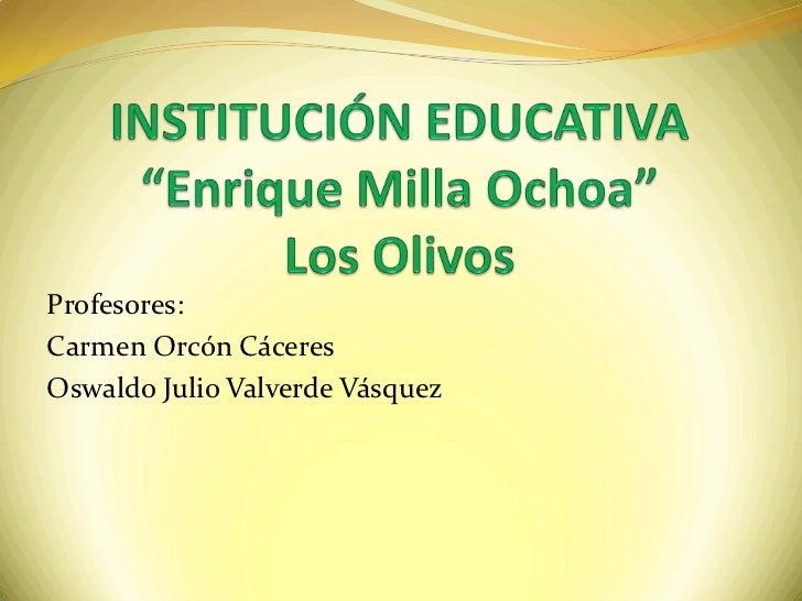 Profesores:Carmen Orcón CáceresOswaldo Julio Valverde Vásquez