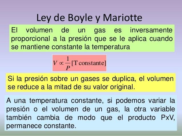 Ley de Boyle y Mariotte El volumen de un gas es inversamente proporcional a la presión que se le aplica cuando se mantiene...