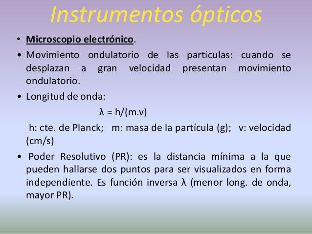 Instrumentos ópticos•   Endoscopio.•   Tiene forma de tubo (flexible).•   Lente y luz.•   Permite visualizar el interior d...