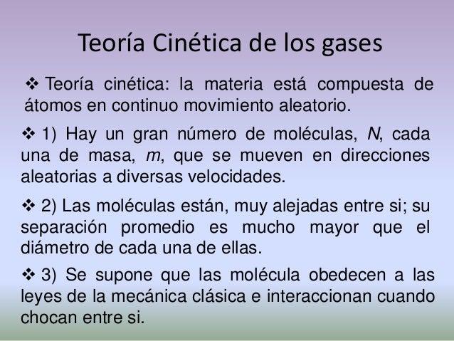 Teoría Cinética de los gases 4) Los choques contra otra molécula o contra lapared del recipiente, se suponen perfectament...