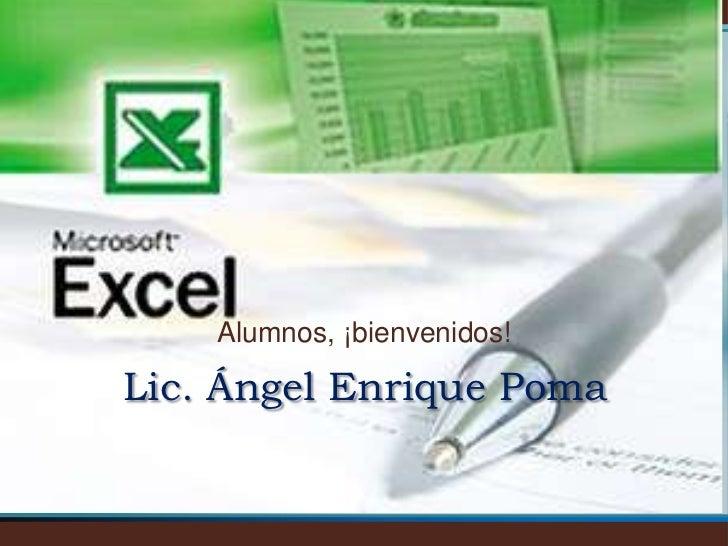 Alumnos, ¡bienvenidos!Lic. Ángel Enrique Poma