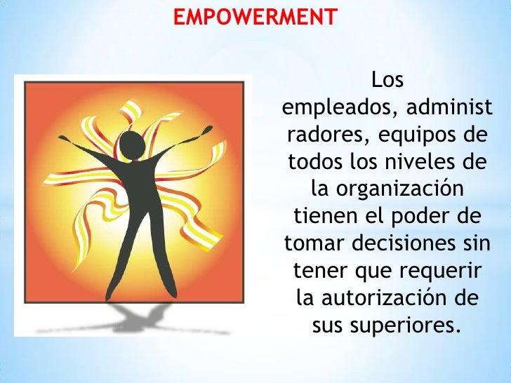 EMPOWERMENT                Los       empleados, administ       radores, equipos de       todos los niveles de          la ...