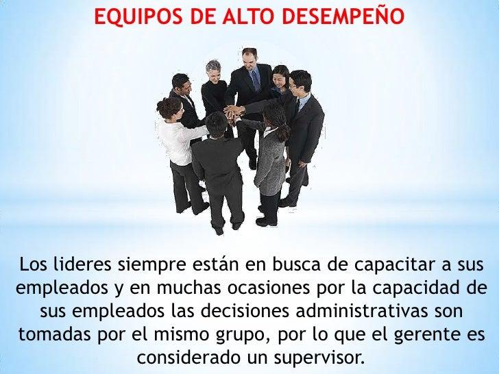 EQUIPOS DE ALTO DESEMPEÑOLos lideres siempre están en busca de capacitar a susempleados y en muchas ocasiones por la capac...