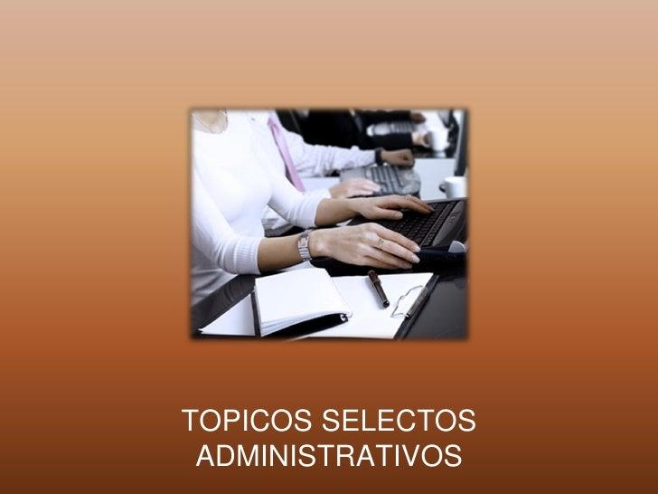 TOPICOS SELECTOS ADMINISTRATIVOS