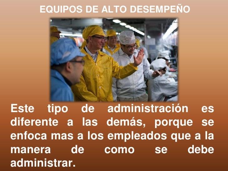 EQUIPOS DE ALTO DESEMPEÑOEste tipo de administración esdiferente a las demás, porque seenfoca mas a los empleados que a la...