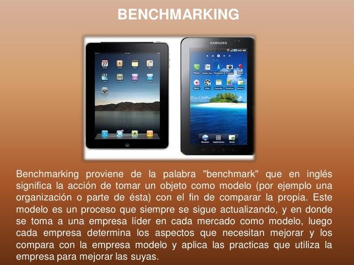 """BENCHMARKINGBenchmarking proviene de la palabra """"benchmark"""" que en ingléssignifica la acción de tomar un objeto como model..."""
