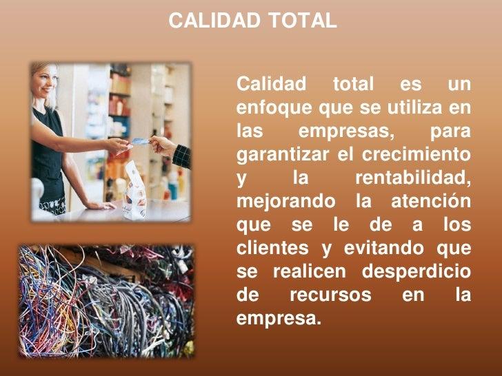 CALIDAD TOTAL     Calidad total es un     enfoque que se utiliza en     las    empresas,      para     garantizar el creci...