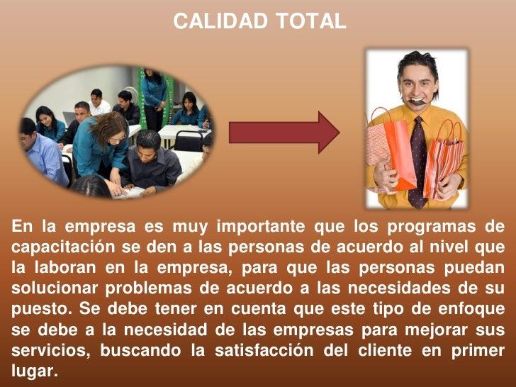 CALIDAD TOTALEn la empresa es muy importante que los programas decapacitación se den a las personas de acuerdo al nivel qu...