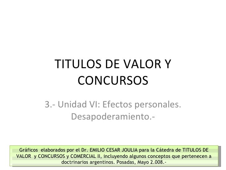 TITULOS DE VALOR Y CONCURSOS 3.- Unidad VI: Efectos personales. Desapoderamiento.- Gráficos elaborados por el Dr. EMILIO ...
