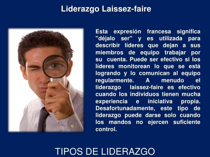 """Liderazgo Laissez-faire         Esta expresión francesa significa         """"déjalo ser"""" y es utilizada para         describ..."""