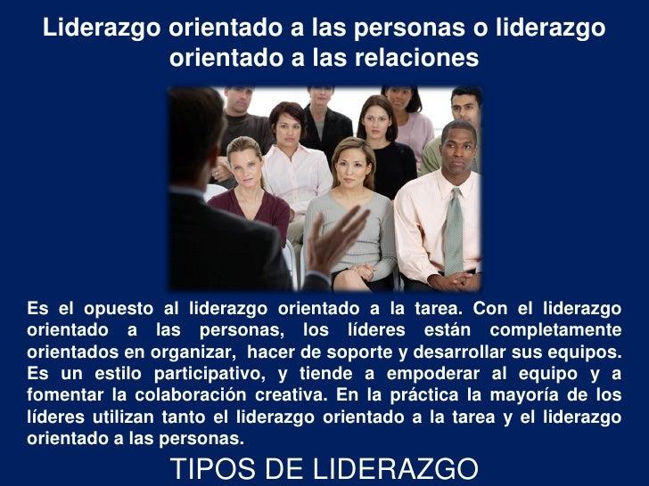 Liderazgo orientado a las personas o liderazgo           orientado a las relacionesEs el opuesto al liderazgo orientado a ...