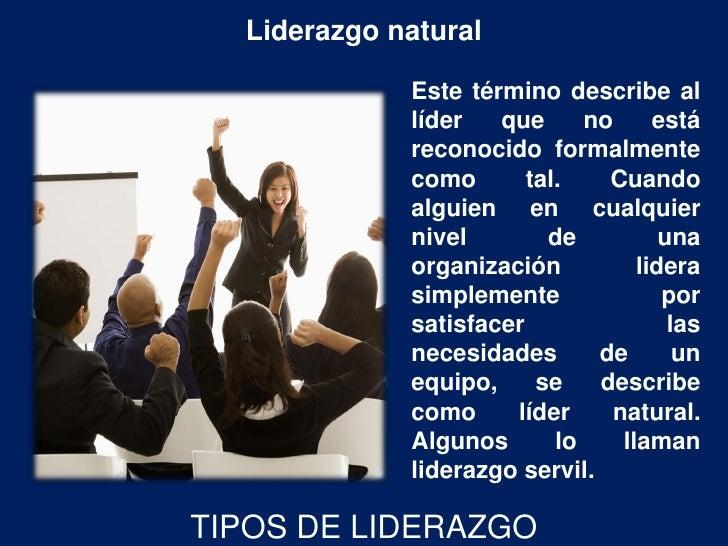 Liderazgo natural             Este término describe al             líder   que      no     está             reconocido for...