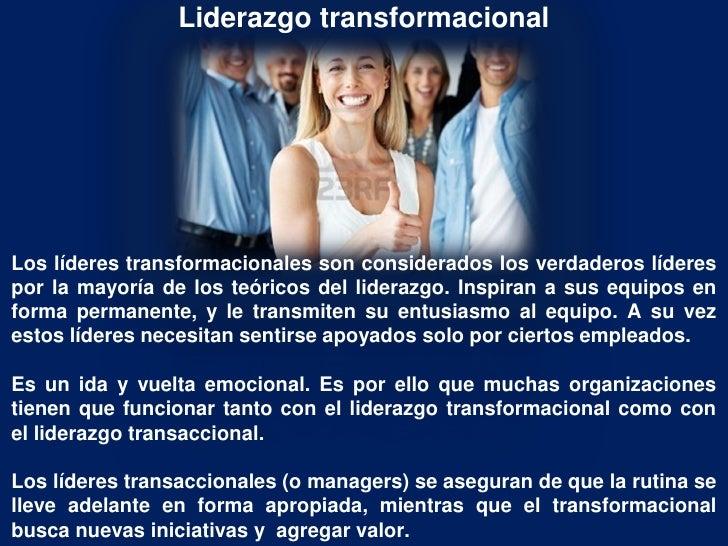 Liderazgo transformacionalLos líderes transformacionales son considerados los verdaderos líderespor la mayoría de los teór...